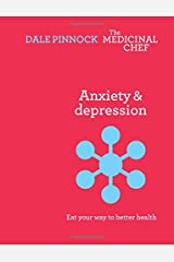 Anxiety & Depression: Eat Your Way to Better Health (The Medicinal Chef) Hardcover
