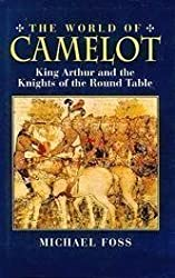 The World of Camelot: King Arthur and the Knights of the Round Table by Michael Foss (1995-03-24)