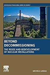 Beyond Decommissioning: The Reuse and Redevelopment of Nuclear Installations (Woodhead Publishing Series in Energy)