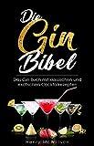 Die Gin Bibel - Das Gin Buch mit klassischen und exotischen Rezepten