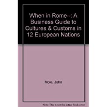 When in Rome--: A Business Guide to Cultures & Customs in 12 European Nations