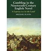 [(Gambling in the Nineteenth-Century English Novel: A Leprosy is O'er the Land)] [ By (author) Michael Flavin ] [February, 2003]