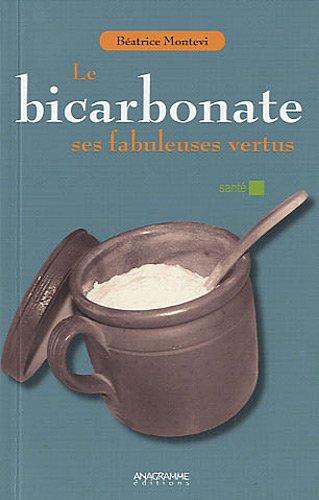 Le bicarbonate - Ses fabuleuses vertus par Béatrice Montevi