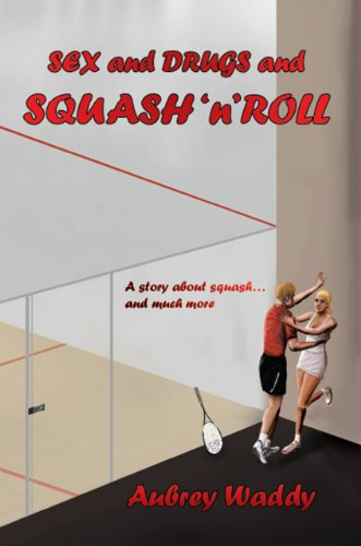 Sex and Drugs and Squash'n'Roll (English Edition)