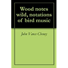 Wood notes wild, notations of bird music (English Edition)