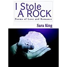 [ I STOLE A ROCK: POEMS OF LOVE AND ROMANCE ] I Stole a Rock: Poems of Love and Romance By King, Sara ( Author ) Apr-2003 [ Paperback ]