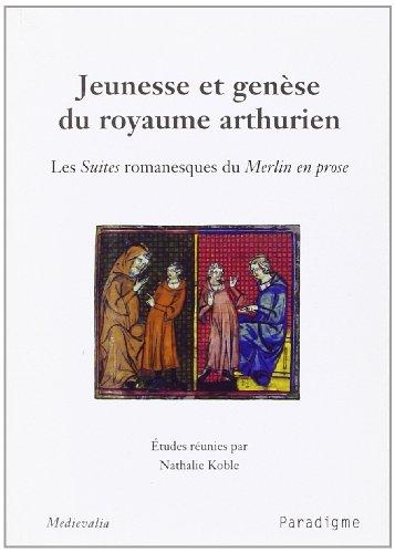 Jeunesse et genèse du royaume arthurien : Les Suites romanesques du Merlin en prose par Nathalie Koble