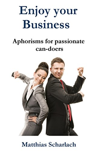 Enjoy Your Business: Aphorisms for passionate can-doers (English Edition)