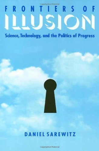 Frontiers Of Illusion: Science, Technology and the Politics of Progress 1st (first) Edition by Sarewitz, Daniel published by Temple University Press (1996)
