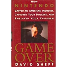 Game over: How Nintendo Zapped an American Industry, Captured Your Dollars, and Enslaved Your Children by David Sheff (1-May-1993) Hardcover