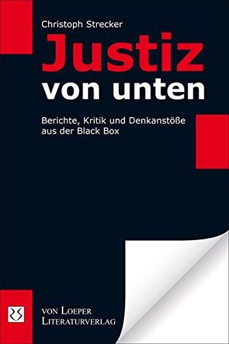 Justiz von unten: Berichte, Kritik und Denkanstöße aus der Black Box