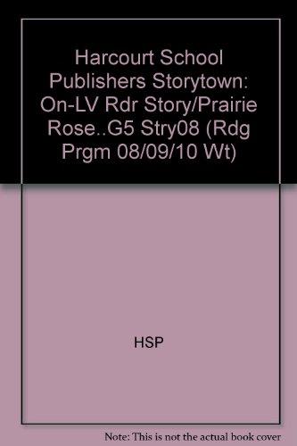 Harcourt School Publishers Storytown: On-LV Rdr Story/Prairie Rose.G5 Stry08 (Rdg Prgm 08/09/10 Wt) Lv Rosen