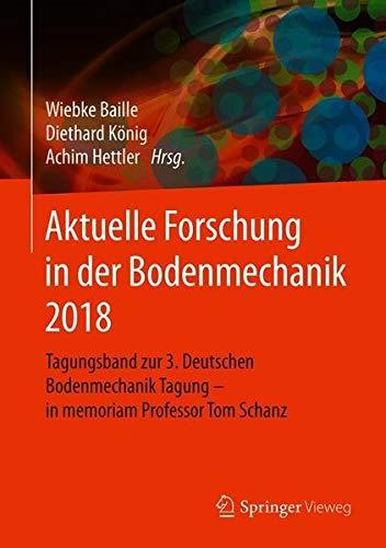 Aktuelle Forschung in der Bodenmechanik 2018: Tagungsband zur 3. Deutschen Bodenmechanik Tagung - in memoriam Professor Tom Schanz