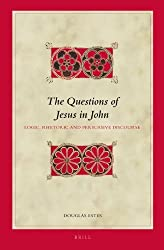 The Questions of Jesus in John: Logic, Rhetoric and Persuasive Discourse (Biblical Interpretation) by Douglas Charles Estes (2012-10-19)