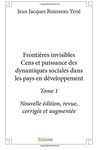 Frontières Invisibles – Cens Et Puissance Des Dynamiques Sociales Dans Les Pays En Développement – Tome 1