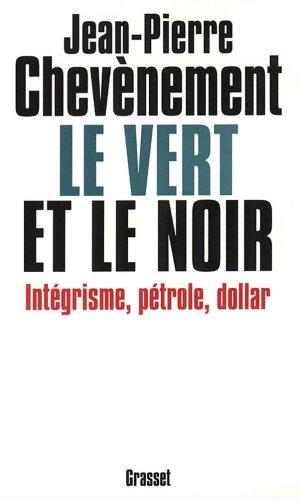 Le vert et le noir: Intégrisme, pétrole, dollar par Jean-Pierre Chevènement