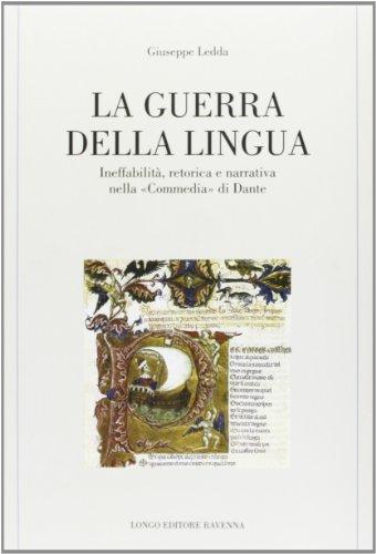 La guerra della lingua. Ineffabilità, retorica e narrativa nella «Commedia» di Dante (Memoria del tempo) por Giuseppe Ledda