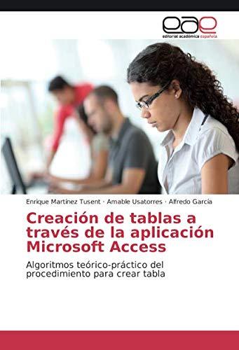 Creación de tablas a través de la aplicación Microsoft Access: Algoritmos teórico-práctico del procedimiento para crear tabla