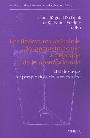Les littératures africaines de langue francaise à l'époque de la postmodernité: Etat des lieux...