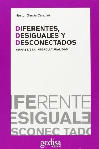 Diferentes, Desiguales Y Desconectados (Bip Argentina Sociologia) por Nestor Garcia Canclini