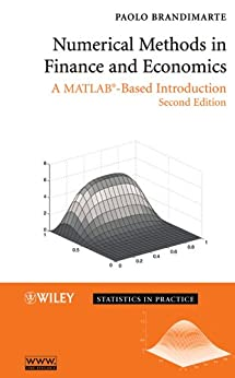 Numerical Methods in Finance and Economics: A MATLAB-Based Introduction (Statistics in Practice) by [Brandimarte, Paolo]