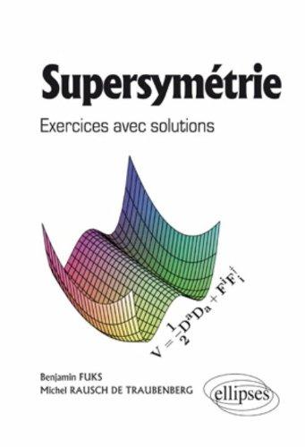 Supersymetrie Exercices avec Solutions par Benjamin Fuks, Michel Rausch de Traubenberg