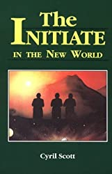 The Initiate in the New World by Cyril Scott (1991-01-01)