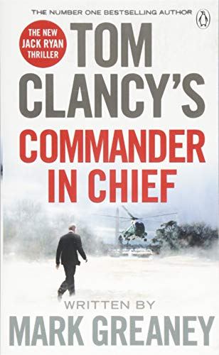 Tom Clancy's Commander-in-Chief: INSPIRATION FOR THE THRILLING AMAZON PRIME SERIES JACK RYAN: A Jack Ryan Novel