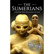 The Sumerians: A History From Beginning to End (English Edition)