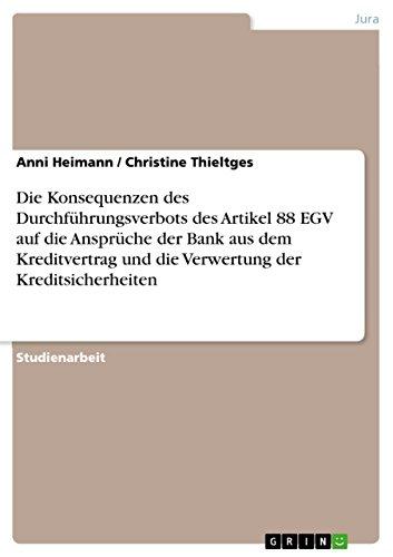 Die Konsequenzen des Durchführungsverbots des Artikel 88 EGV auf die Ansprüche der Bank aus dem Kreditvertrag und die Verwertung der Kreditsicherheiten