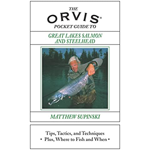 The Orvis Pocket Guide to Great Lakes Salmon and Steelhead: Tips, Tactics, and Techniques Plus, Where to Fish and When