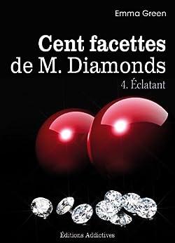 Les 100 Facettes de Mr. Diamonds - Volume. 4 : Éclatant par [Green, Emma]