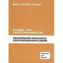 Technische Mechanik und Festigkeitslehre: Formel- und Tabellensammlung
