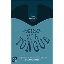 Yoko Tawada's Portrait of a Tongue: An Experimental Translation by Chantal Wright (Literary Translation)