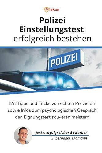 Polizei-Einstellungstest erfolgreich bestehen: Mit Tipps und Tricks von echten Polizisten sowie Infos zum psychologischen Gespräch den Eignungstest souverän meistern