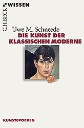 Die Kunst der Klassischen Moderne (Beck'sche Reihe)
