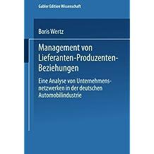 Management von Lieferanten-Produzenten-Beziehungen: Eine Analyse Von Unternehmensnetzwerken In Der Deutschen Automobilindustrie (Unternehmensführung ... Edition) (Unternehmensführung & Controlling)