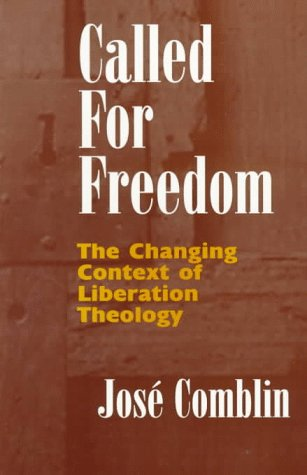 Called for Freedom: Changing Context of Liberation Theology por Jose Comblin