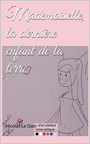 Couverture du livre Mademoiselle, la dernière enfant de la terre (D'un univers rome-antique t. 5)