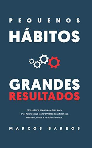 Pequenos Hábitos, Grandes Resultados: Um método simples e eficaz para criar hábitos que transformarão suas finanças, trabalho, saúde e relacionamentos. (Portuguese Edition) De Barro Grande