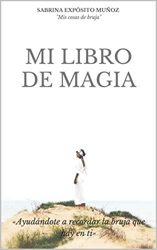 MI LIBRO DE MAGIA: «Ayudándote a recordar la bruja que hay en ti ...
