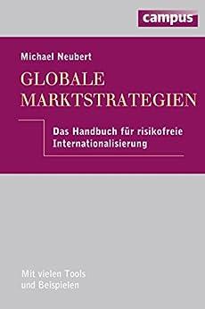 Globale Marktstrategien: Das Handbuch für risikofreie Internationalisierung von [Neubert, Michael]
