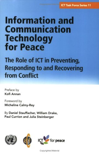 Information And Communication Technology for Peace: The Role of Ict in Preventing, Responding to And Recovering from Conflict (Ict Task Force Series, Band 11)