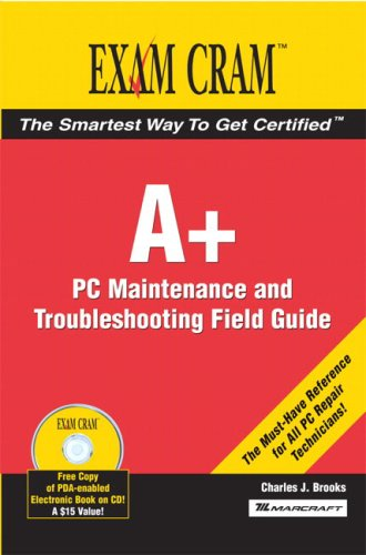 A+ Certification Exam Cram 2 PC Maintenance and Troubleshooting Field Guide: PC Technician's Field Guide por Charles Brooks