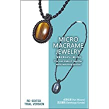 MICRO MACRAME JEWELRY: You can make it together while watching photos RE-EDITED TRIAL VERSION (Japanese Edition)