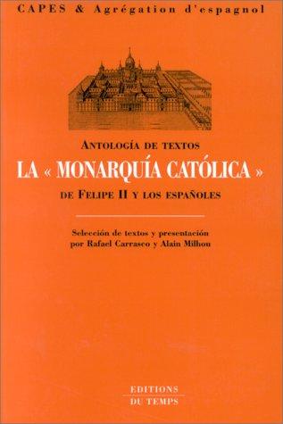 Lamonarquía católica de Felipe II y los españoles : Antología de textos par Raphaël Carrasco