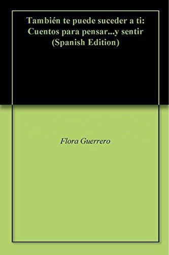 Tambien te puede suceder a ti: Cuentos para pensar...y sentir por Flora Guerrero epub