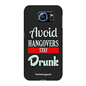 HomeSoGood Avoid Hangover Stay Drunk Black 3D Mobile Case For Samsung S6 (Back Cover)