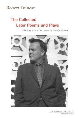 Robert Duncan: The Collected Later Poems and Plays (The Collected Writings of Robert Duncan) por Robert Duncan