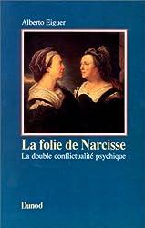 LA FOLIE DE NARCISSE. La double conflictualité psychique